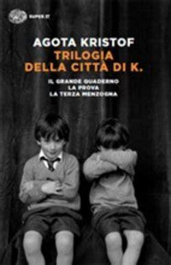 trilogia della citta di libro trilogia della citt 224 di k di a kristof lafeltrinelli