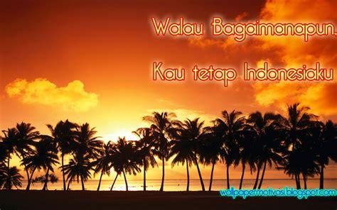 kata mutiara walau bagaimanapun kau tetap indonesiaku wallpaper motivasi