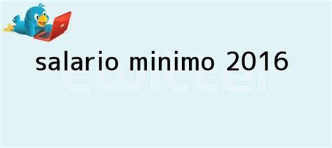 decreto sobre salario minimo 2016 salario minimo 2016 salario m 237 nimo 2016 enlaces