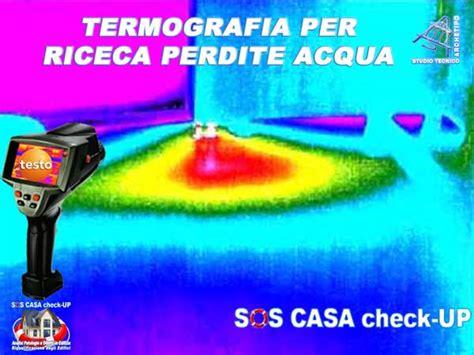 Ricerca Perdite Acqua Varese by Termografia Infiltrazioni Acqua Perizia Sos Casa Check Up
