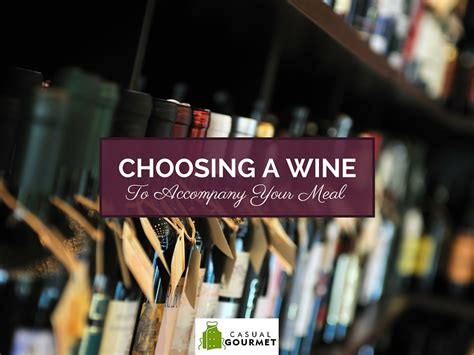 8 Tips For Choosing Wine by Pairings Tips For Choosing A Wine To Accompany