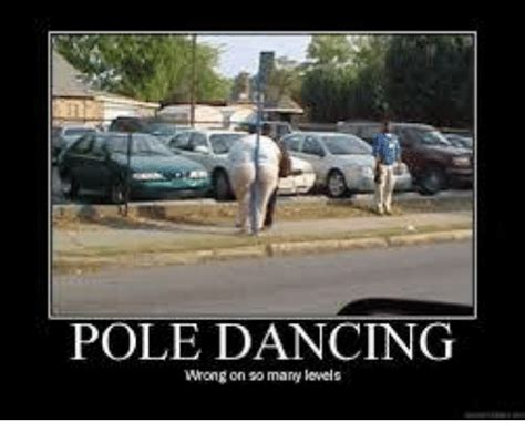 Pole Dancing Memes - pole dancing wrong on so many levels dancing meme on me me