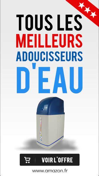 Meilleur Adoucisseur D Eau 6740 by L Adoucisseur D Eau Ionique Guide D Achat Adoucisseur