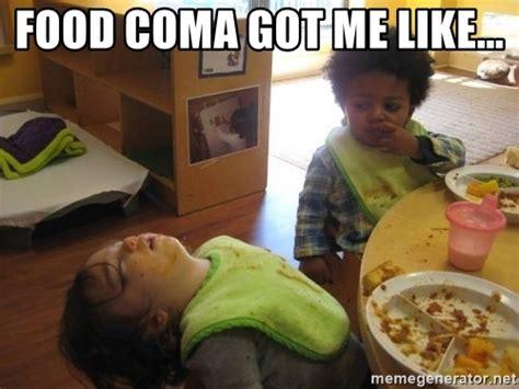 Food Coma Meme - food coma got me like food coma meme generator