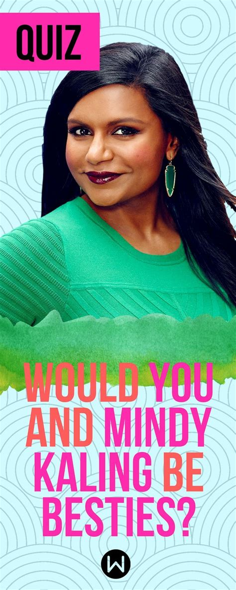 mindy kaling quiz would you and mindy kaling be besties personality