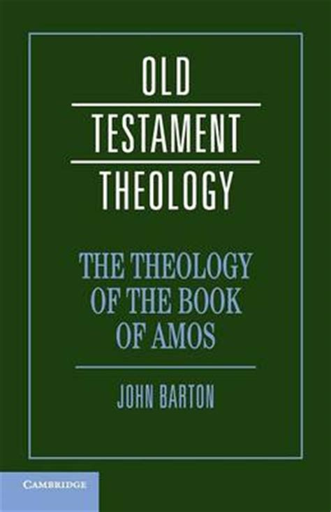 theology of the in one hour books theology of the book of amos by barton paperback
