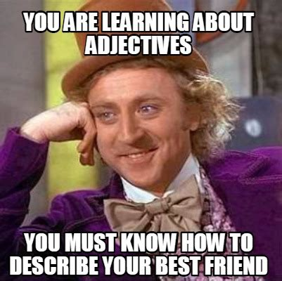 E Memes - meme creator you are learning about adjectives you must
