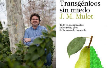 transgnicos sin miedo charla sobre transg 233 nicos con j m mulet comunidad valenciana home el mundo