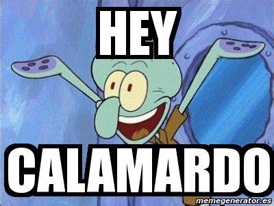 Calamardo Meme - meme personalizado hey calamardo 1635461