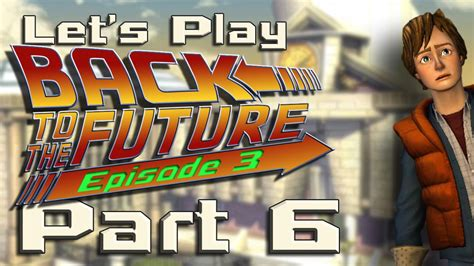 the future let s play let s play back to the future ep 3 part 6 emmett