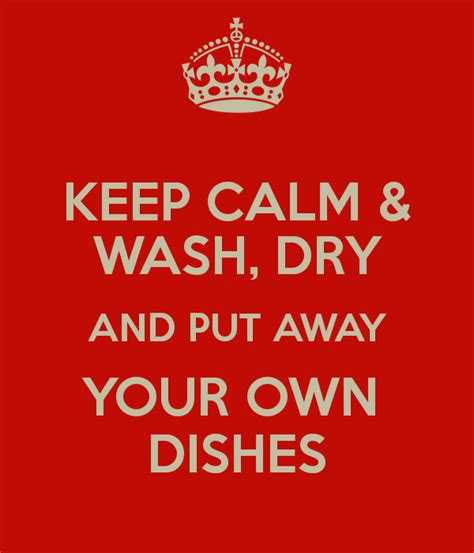 wash your own keep calm wash and put away your own dishes keep calm and carry on image