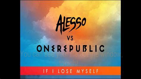 alesso vs onerepublic if i lose myself lyrics alesso vs one republic if i lose myself lyrics and