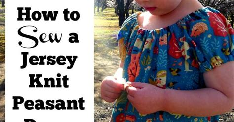 How To Sew A Jersey Knit Peasant Dress Dress Sewing