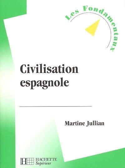 civilisation espagnole livre civilisation espagnole martine jullian hachette sup 233 rieur les fondamentaux