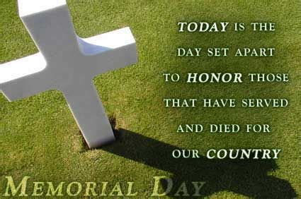 Memorial Day Honors Those Who Died In Service To Our Country by Today Is The Day Set Apart To Honor Those That Served