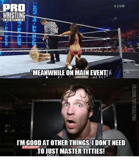 Pro Wrestling Memes - pro 5 live wrestling entertainment meanwhileon main event