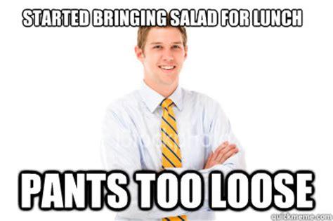 Skinny Guy Meme - started bringing salad for lunch pants too loose skinny