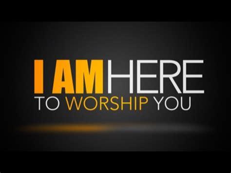 Worship House Media by I Am Here To Worship You Freebridge Media Worshiphouse
