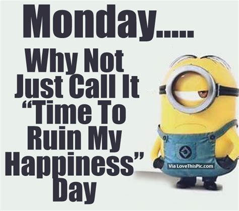 monday why not just call it quot time to ruin my happiness