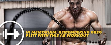 in memoriam remembering greg plitt with this ab workout