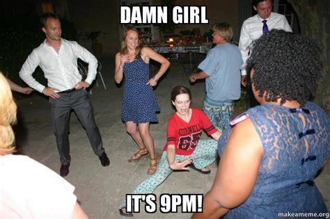 Damn Girl Meme - damn girl it s 9pm make a meme