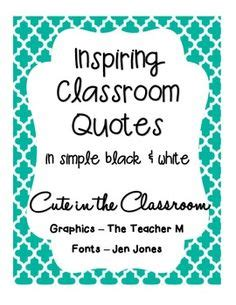 printable inspirational classroom quotes ten inspiring classroom quotes freebie black and white