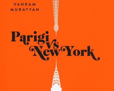 libro new york air the quot parigi vs new york quot le due capitali a confronto nel libro di vahram muratyan estensione