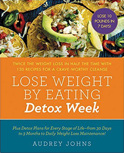 Detox Diets To Lose Weight In A Week by Detox Diet Week The 7 Day Weight Loss Cleanse