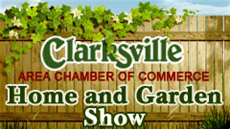 the clarksville area chamber of commerce s home and garden