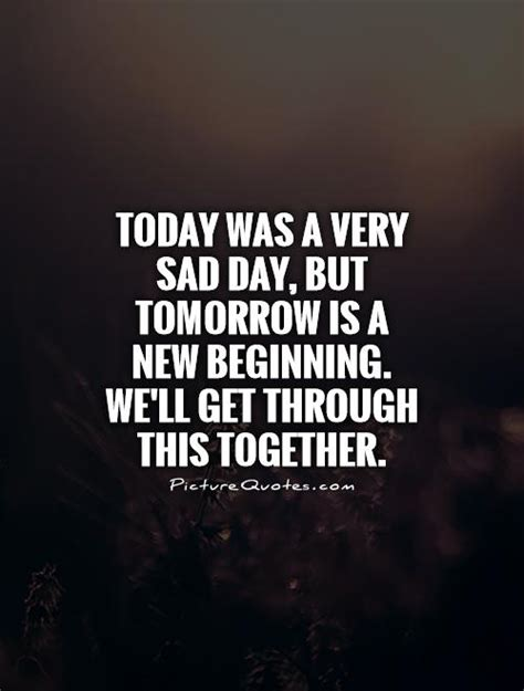 Today The Begin 9 extremely sad quotes quotesgram