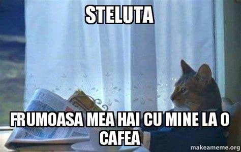 Sophisticated Cat Meme Generator - steluta frumoasa mea hai cu mine la o cafea