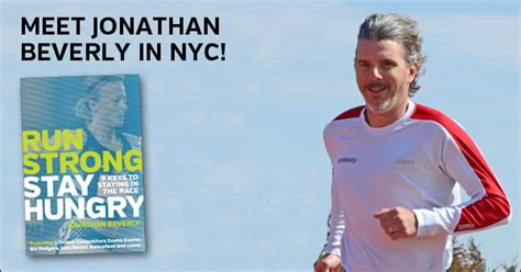 run strong stay hungry 9 to staying in the race books new york city marathoners meet jonathan beverly author