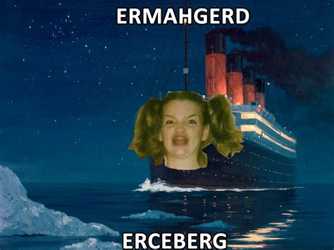 Ermahgerd Know Your Meme - erceberg ermahgerd know your meme