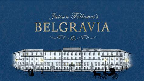 julian fellowes s belgravia julian fellowes s belgravia bev humphrey