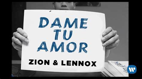 zion lennox dame tu amor zion y lennox dame tu amor video lyric reggaeton