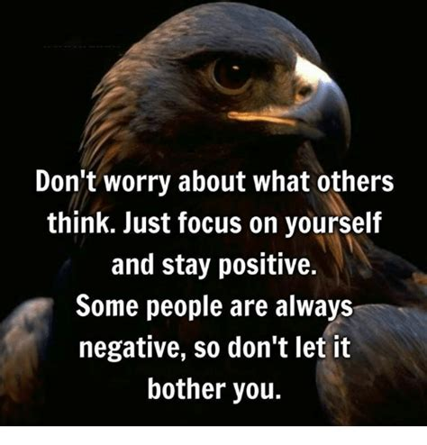 Worry About Yourself Meme - don t worry about what others think just focus on yourself and stay positive some people are