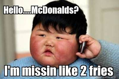 Meme Mcdonald - mcdonalds meme hello mcdonalds im missin like 2 fries