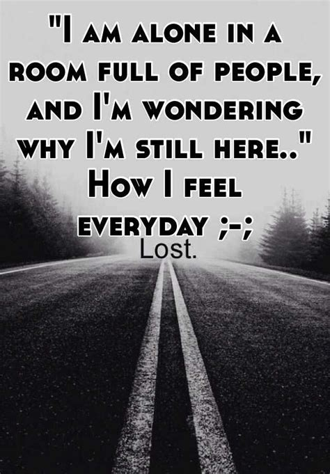 quot i am alone in a room of and i m wondering
