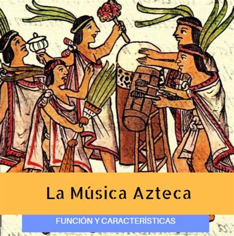 imagenes de los aztecas animadas la m 250 sica azteca prehisp 225 nica funciones ceremoniales y