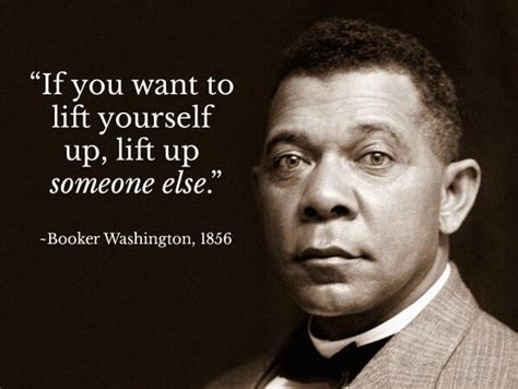 Anyone Want To Up A by 27 Best Booker T Washington Quotes Sayings And