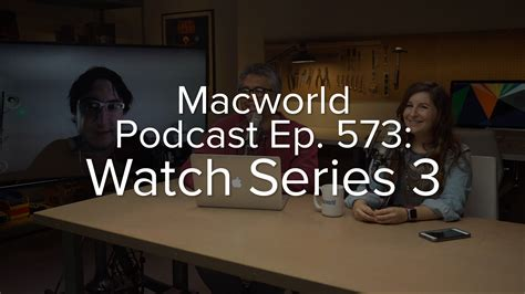 Divashop Podcast Episode 3 3 by Macworld Podcast Episode 573 Apple Series 3 Idg Tv