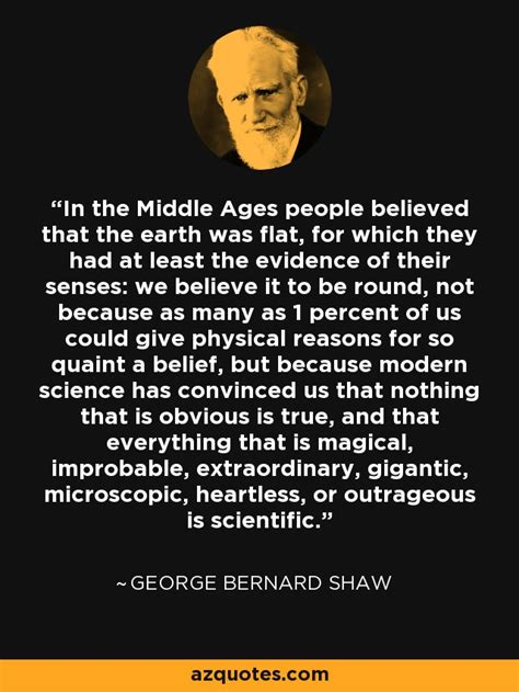 george bernard shaw quote   middle ages people believed   earth