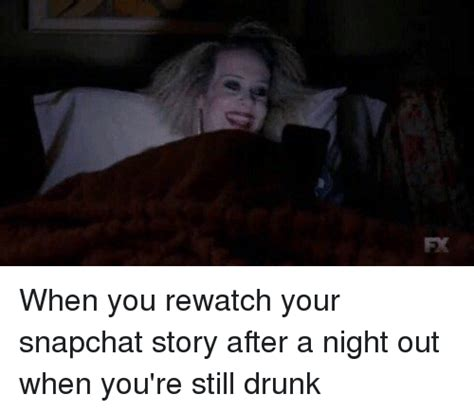 Night Out Meme - fx when you rewatch your snapchat story after a night out