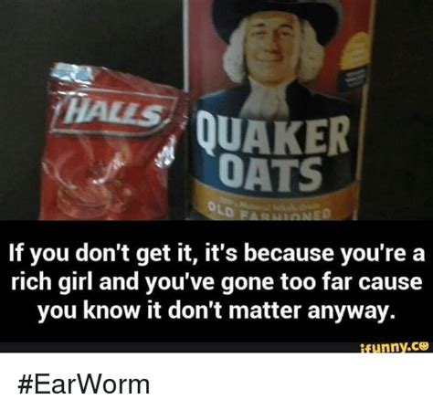 Quaker Memes - quaker oats old if you don t get it it s because you re a