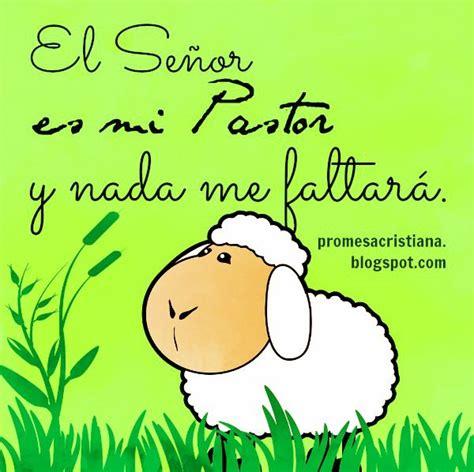 imagenes cristianas jehova es mi pastor el se 241 or es mi pastor por eso nada me faltar 225 promesa