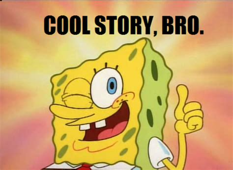 Know Your Meme Cool Story Bro - image 212032 cool story bro know your meme