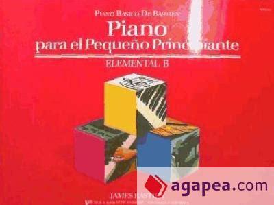 piano para el pequeo 0849786428 piano para el peque 209 o principiante element b piano basico de bastien agapea libros urgentes