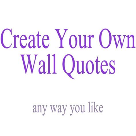make your own wall sticker quotes create your own wall quote