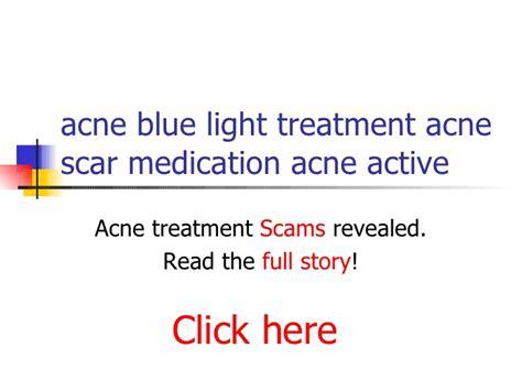best blue light acne treatment acne blue light treatment acne scar medication acne active