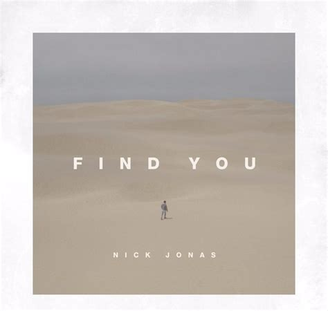 How To Find Pictures Of You New Find You By Nick Jonas All Noise